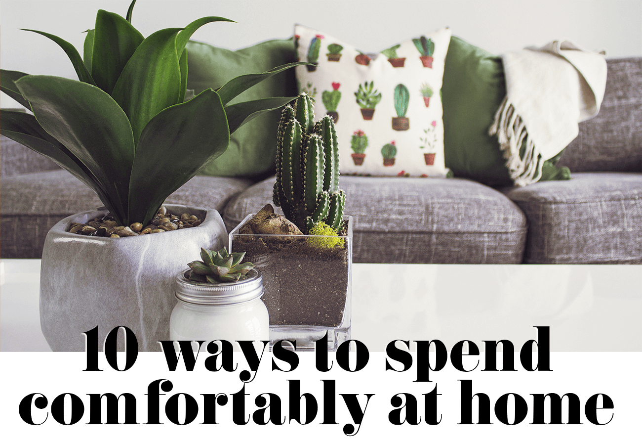 10 ways to spend comfortably at home