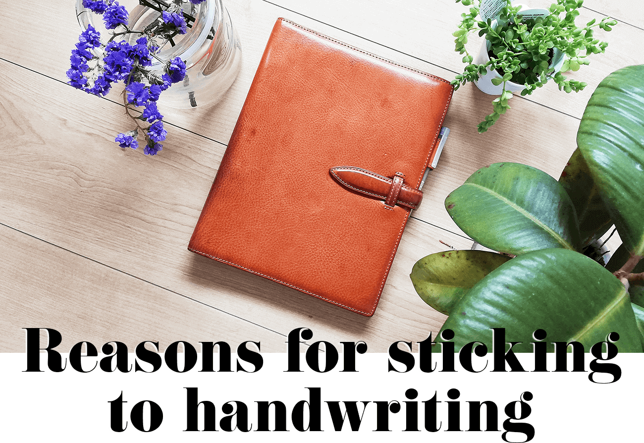Reasons for sticking to handwriting